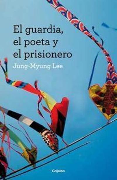 El guardia, el poeta y el prisionero, Lee Jung-Myung 9788425352607