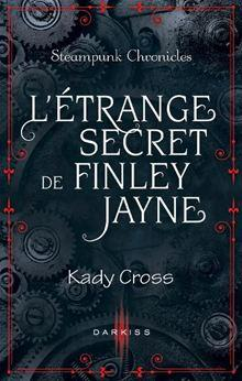 Steampunk Chronicles, prequel : L'étrange secret de Finley Jayne de Kady Cross 9782280266932