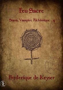 frédérique de Keyser - Siana Vampire Alchimique - Tome 4 : Feu sacré de Frédérique de Keyser 9782365400916