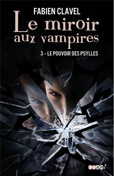 CLAVEL Fabien - LE MIROIR AUX VAMPIRES - Tome 3 : Le pouvoir des Psylles 9782290041550