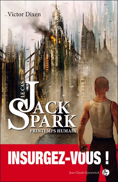 LE CAS JACK SPARK (Saison 4) PRINTEMPS HUMAIN de Victor Dixen 9782350133201
