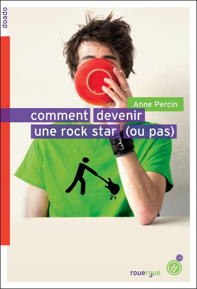 COMMENT DEVENIR UNE ROCK STAR (OU PAS) d'Anne Percin 9782812603921