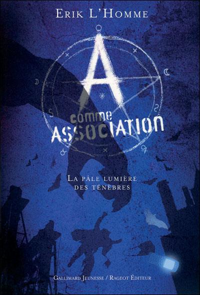 L'HOMME Erik - A COMME ASSOCIATION - Tome 1 : La pâle lumière des ténèbres  9782070634682
