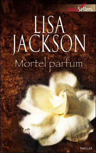 Tome 6 : Mortel parfum de Lisa Jackson 9782280216913