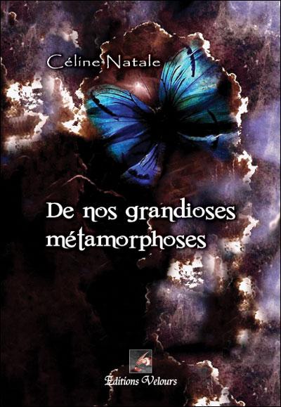 NATALE Céline - De nos grandioses métamorphoses  9782351672853