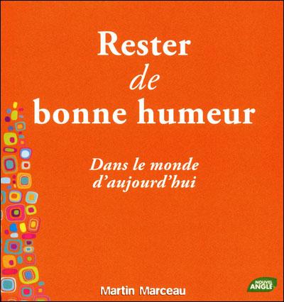 RESTER DE BONNE HUMEUR DANS LE MONDE D'AUJOURD'HUI de Martin Marceau 9782354501563