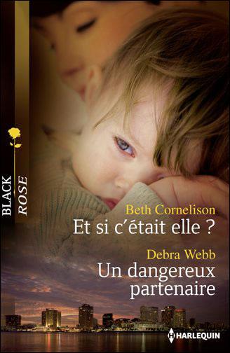 Et si c'était elle ? de Beth Cornelison - Un dangereux partenaire de Debra Webb 9782280246774