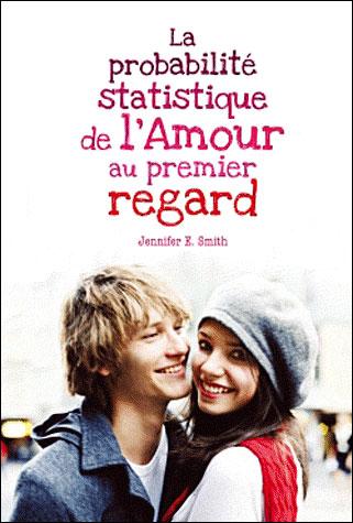 LA PROBABILITE STATISTIQUE DE L'AMOUR AU PREMIER REGARD de Jennifer E. Smith 9782012023505
