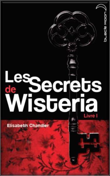 CHANDLER Elisabeth - LES SECRETS DE WISTERIA - Tome 1  9782012021235