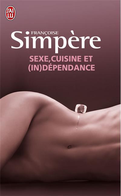 Sexe,Cuisine et (in)dépendance de Françoise Simpère 9782290023716