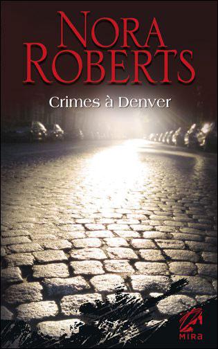 Tomes 3 et 4 : Crimes à Denver - Nora Roberts 9782280221238