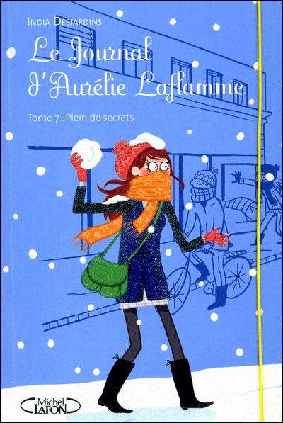 LE JOURNAL D'AURELIE LAFLAMME (Tome 7) PLEIN DE SECRETS d'India Desjardins 9782749916538