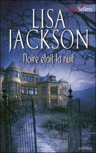 Tome 3 : Noire était la nuit de Lisa Jackson 9782280810784