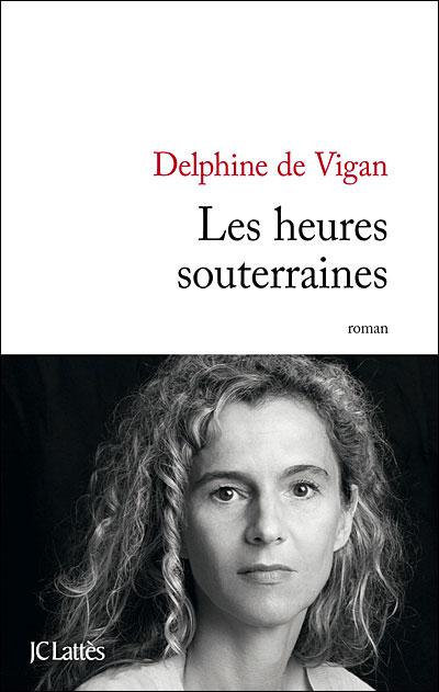 LES HEURES SOUTERRAINES de Delphine De Vigan 9782709630405