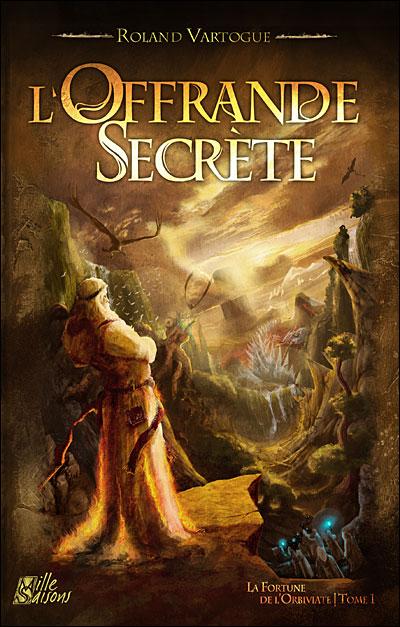 [Vartogue, Roland] La Fortune de l'Orbiviate - Tome 1: L'Offrande Secrète 9782952564656