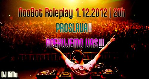NooBot RolePlay PROSLAVA 1.12.2012 20H!!! Proslava
