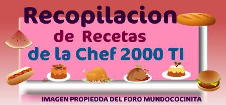 RECOPILACION DE RECETAS DE LA CHEF 2000 TI