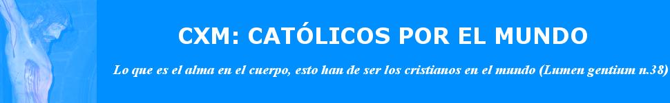 CXM: CATÓLICOS POR EL MUNDO