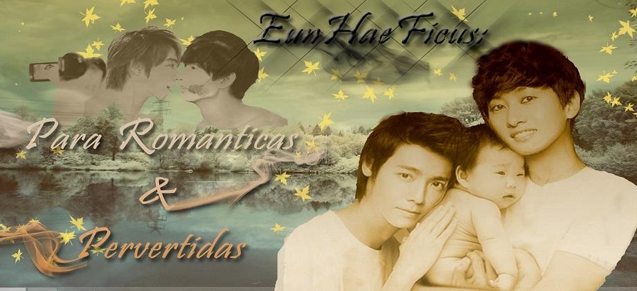 EunHaeFicus: Para Románticas & Pervertidas