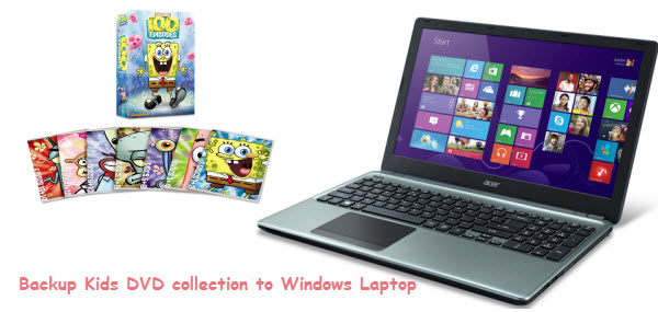 Backup Kids DVD collection to Windows Laptop for viewing Watch-kids-dvd-on-windows-laptop