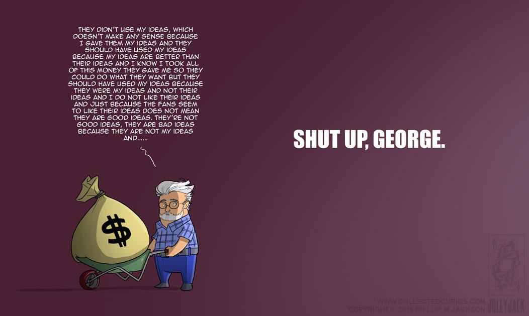 STAR WARS épisode 7  - Page 11 Shut_up__george__by_jollyjack-d9mldnk