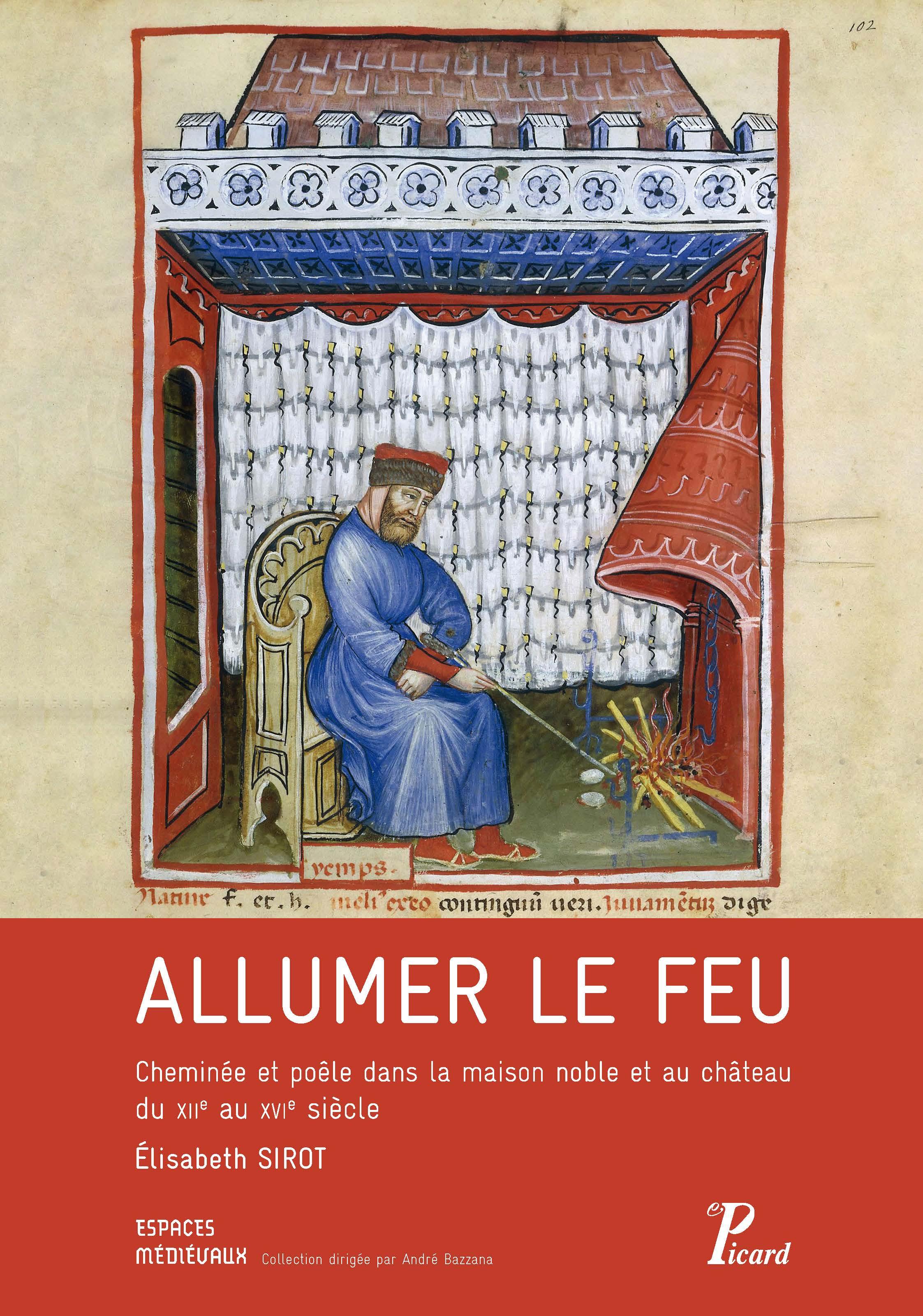 [livre] Allumer le feu - Cheminée et poêle dans la maison noble et au château du XIIe au XVIe siècle  9782708409071