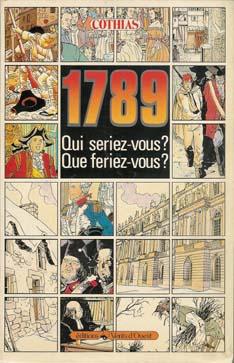1789 - Qui seriez-vous ? Que feriez-vous ? 1789