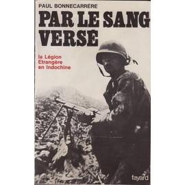 Que lisez-vous en ce moment ? - Page 4 Paul-bonnecarrere-par-le-sang-verse-la-legion-etrangere-en-indochine-livre-866260006_ML