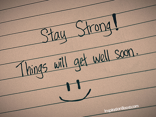You're Here to Help Others, so Keep Your Strength Stay-strong-things-will-get-well-soon-get-well-soon-quote