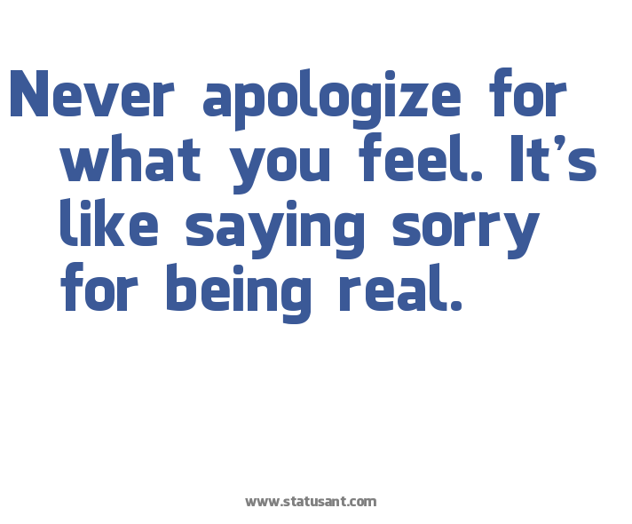 Internet English Resources 5 on EnglishIsFun (Facebook) - Page 5 Never-apologize-for-what-you-feel-its-like-saying-sorry-for-being-real-apology-quote
