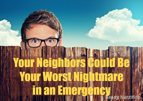 Your Neighbors Could Be Your Worst Nightmare in an Emergency Neighbors