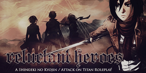 Reluctant Heroes: An Attack on Titan Roleplay [SMF] (LB) Campaign