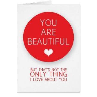 My Zazzle Stores You_are_beautiful_but_thats_not_the_only_thing_i_card-r2a0c9db82bf242aa8b754f9c740f1522_xvuat_8byvr_325