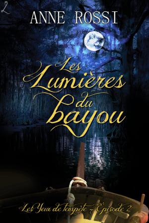 ROSSI Anne -Les yeux de tempetes - Tome 2 : Les lumieres du bayou LumieresBayou_petit