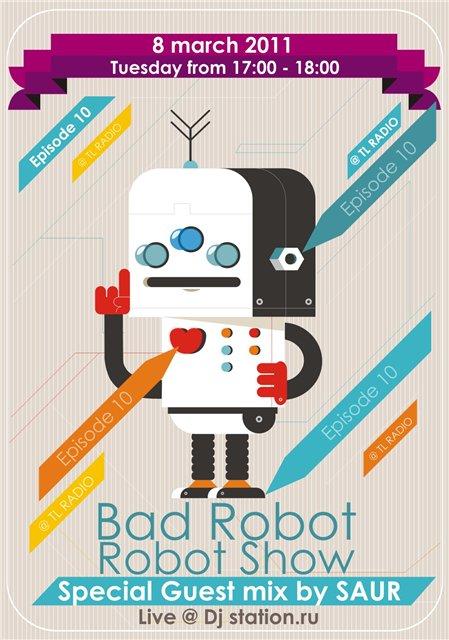 Bad Robot - Robot Show #010 Live 03.03.2011 guest mix SAUR djstation.ru 083a75de7486