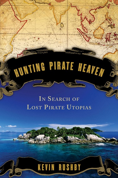 Hunting Pirate Heaven: In Search of Lost Pirate Utopias by Kevin Rushby Cover