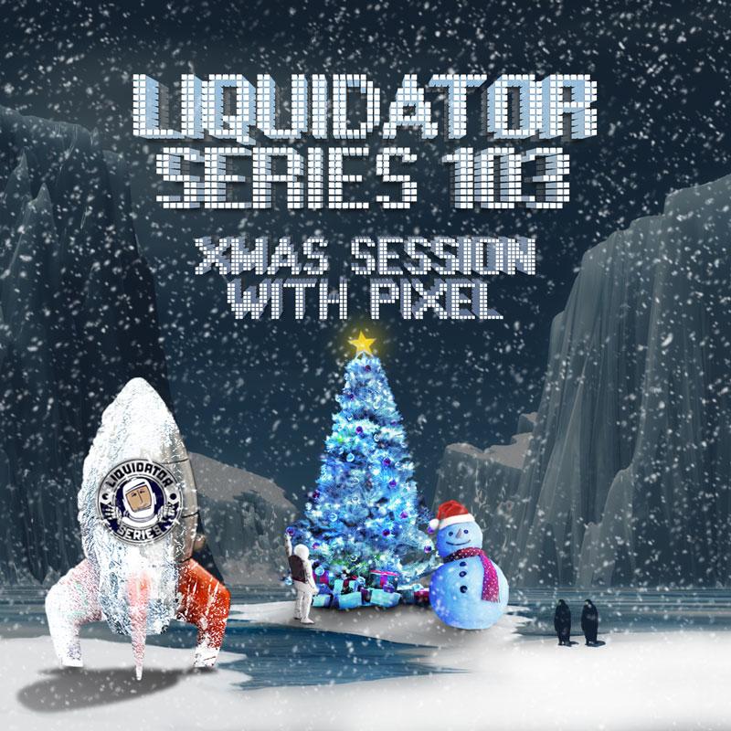 Liquidator Series 103 Xmas Session with Pixel Dec 2017 Zliquidator_series_103_artwork_sound_cloud