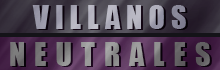 Villanos | Neutrales