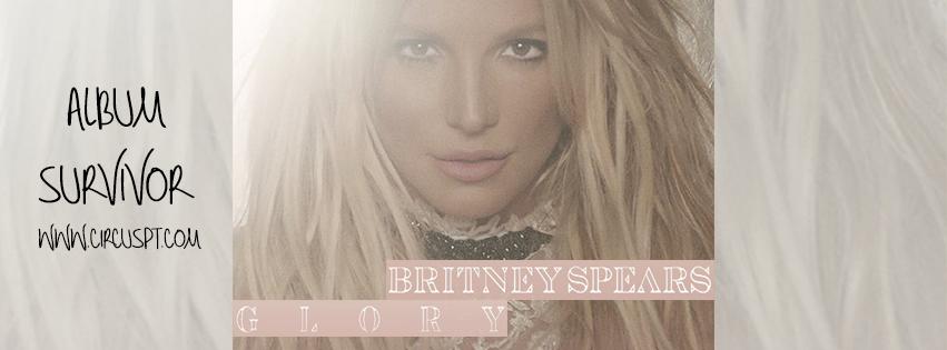 "BRITNEY SPEARS - ""GLORY"" (RONDA 1) Albumsurvivor"