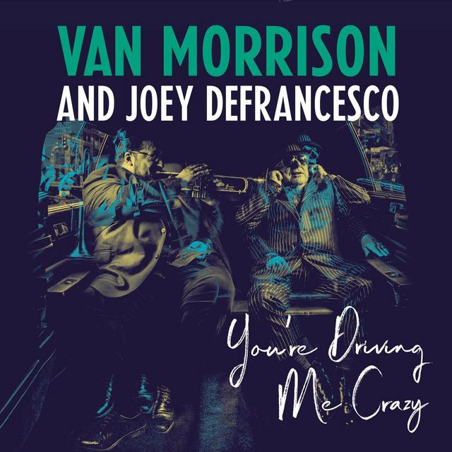 Van Morrison and Joey DeFrancesco – You're Driving Me Crazy (2018) [Descargar] Cover