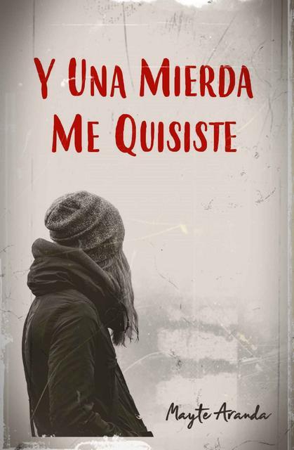 Y una mierda me quisiste - Mayte Aranda [Descargar] [EPUB] [Novela Romántica] Y_una_mierda_me_quisiste