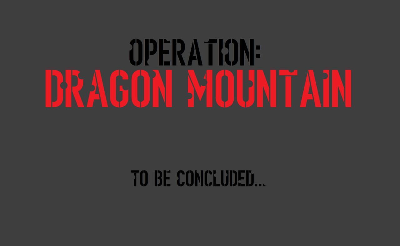 Operation: Dragon Mountain - Page 2 To_Be_Concluded