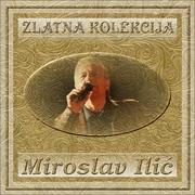 Zlatna kolekcija edicija - Kolekcija Miroslav_Ilic_-_Zlatna_Kolekcija_Front
