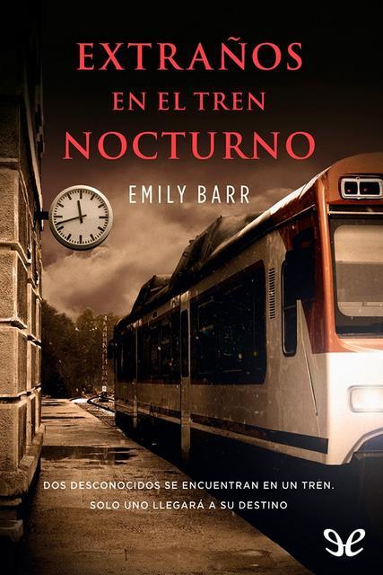 Extraños en el tren nocturno - Emily Barr [Descargar] [EPUB] [Gratis] [Novela Negra] Extra_os_en_el_tren_nocturno