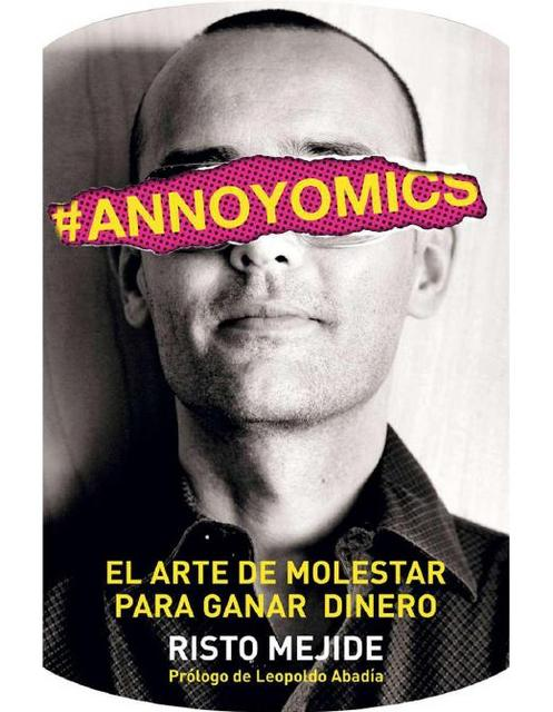 #Annoyomics: El Arte De Molestar Para Ganar Dinero - Risto Mejide [EPUB, PDF] Annoyomics_El_arte_de_molestar_para_ganar_dinero_-_Mejide_Ris