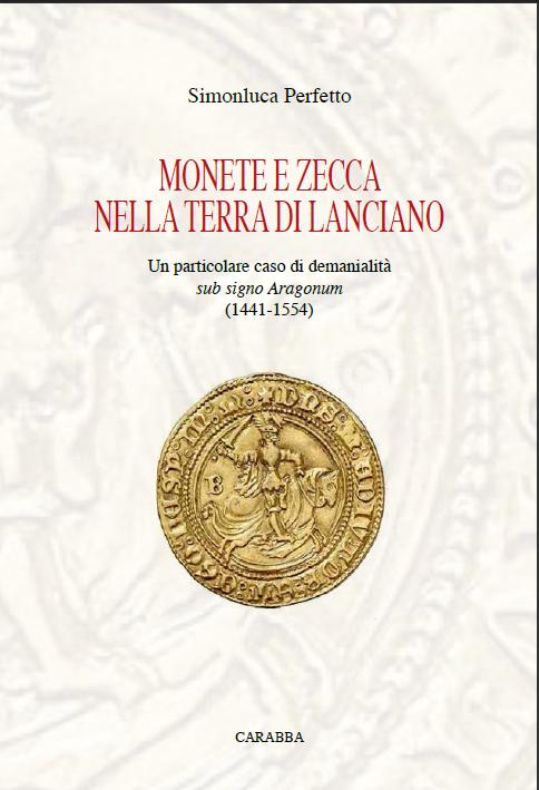 Monete e zecca nella terra di Lanciano: un particolare caso di demanialita' sub signo Aragonum (1441-1554) Lanciano