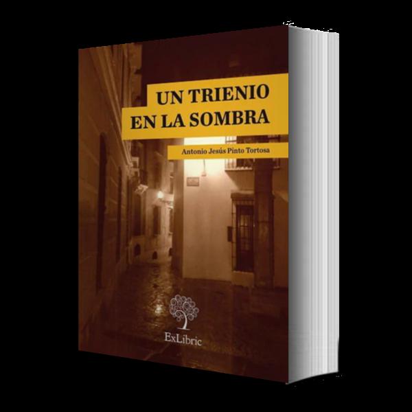 Un trienio en la sombra - Antonio Jesús Pinto Tortosa Portada