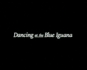 DANCING AT THE BLUE IGUANA-ΧΟΡΕYOΝΤΑΣ ΣΤΟ BLUE  IGUANA( 2000) Dancing_at_the_Blue_Iguana_avi_000177480