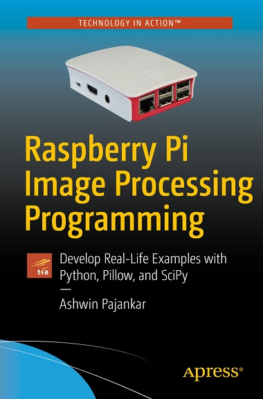 Raspberry Pi Image Processing Programming: Develop Real-Life Examples with Python, Pillow, and SciPy by Ashwin Pajankar Cover