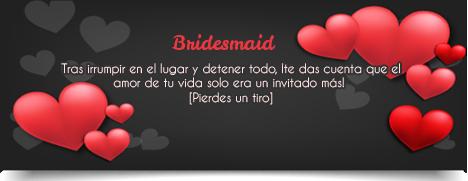 [EVENTO] ¡Detengan esta boda! Bridesmaid